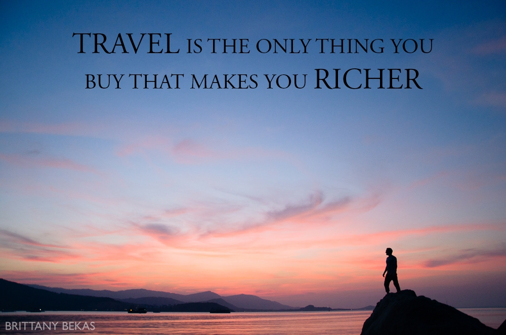 Travel is the only thing you buy that makes you richer // Brittany Bekas Photography