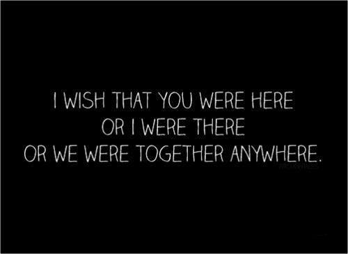 i-wish-that-you-were-here-or-i-were-there-or-we-were-together-anywhere